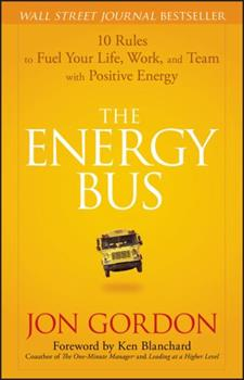 The Energy Bus: 10 Rules to Fuel Your Life, Work, and Team with Positive Energy 0470100281 Book Cover