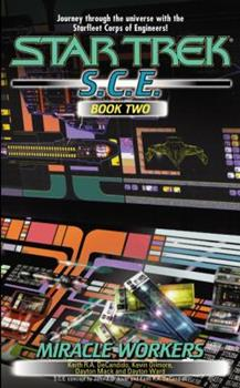 Star Trek S.C.E., Book Two: Miracle Workers - Book #2 of the Starfleet Corps of Engineers Omnibus