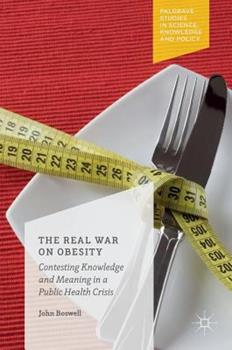 The Real War on Obesity: Contesting Knowledge and Meaning in a Public Health Crisis 1349845027 Book Cover