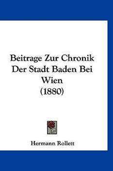 Hardcover Beitrage Zur Chronik Der Stadt Baden Bei Wien (1880) Book