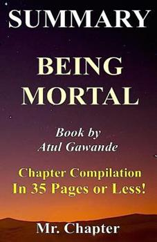 Summary - Being Mortal: Atul Gawande 1539774031 Book Cover