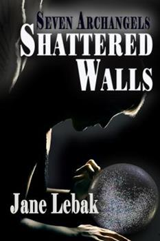 Shattered Walls - Book #3 of the Seven Archangels