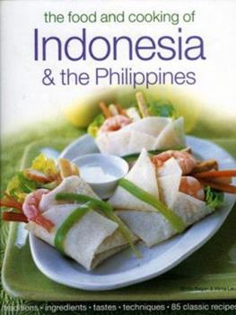 The Food & Cooking of Indonesia & the Philippines: Authentic Tastes, Fresh Ingredients, Aroma And Flavor In Over 75 Classic Recipes 1903141508 Book Cover
