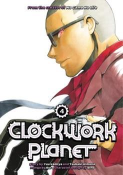 Clockwork Planet, Vol. 4 - Book #4 of the 漫画 クロックワーク・プラネット / Clockwork Planet Manga