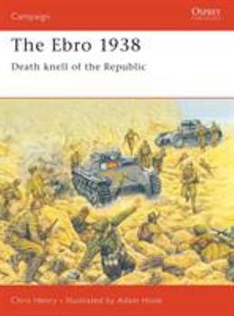 The Ebro 1938: Death Knell of the Republic (Campaign) - Book #60 of the Osprey Campaign