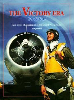 The Victory Era in Color!: Rare Color Photographs of the World War II Years 0898211271 Book Cover