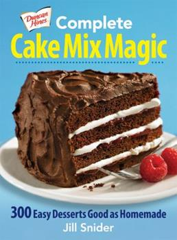 Duncan Hines Complete Cake Mix Magic: 300 Easy Desserts Good as Homemade 0778804224 Book Cover