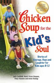 Chicken Soup for the Kid's Soul: Stories of Courage, Hope and Laughter for Kids ages 8-12 1583755454 Book Cover