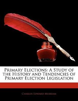 Paperback Primary Elections: A Study of the History and Tendencies of Primary Election Legislation Book