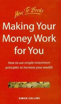 Making Your Money Work for U: How to Use Simple Investment Principles to Increase Your Wealth 1857034627 Book Cover
