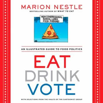 Eat Drink Vote: An Illustrated Guide to Food Politics 1609615867 Book Cover