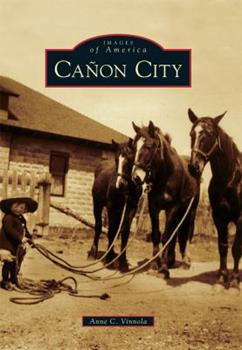 Cañon City - Book  of the Images of America: Colorado