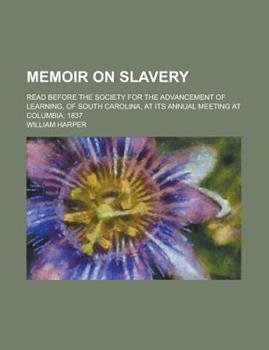 Paperback Memoir on slavery; read before the Society for the Advancement of Learning, of South Carolina, at its annual meeting at Columbia, 1837 Book