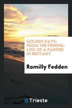 Paperback Golden Days: From the Fishing-Log of a Painter in Brittany Book