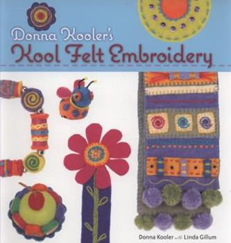 Donna Kooler's Kool Felt Embroidery 1600592503 Book Cover