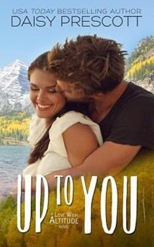 Up to You - Book #4 of the Love with Altitude