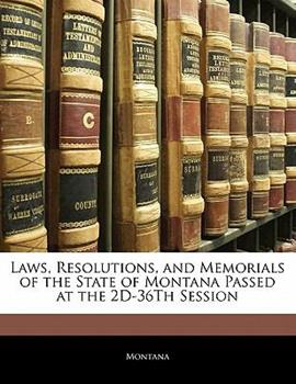 Paperback Laws, Resolutions, and Memorials of the State of Montana Passed at the 2d-36th Session Book