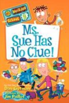 Ms. Sue Has No Clue! - Book #9 of the My Weirder School