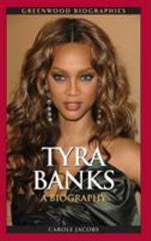 Tyra Banks: A Biography - Book  of the Greenwood Biographies