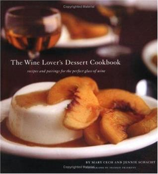 The Wine Lover's Dessert Cookbook: Recipes and Pairings for the Perfect Glass of Wine 0811842371 Book Cover