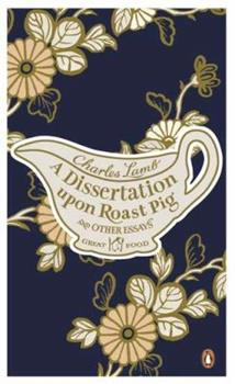 A Dissertation Upon Roast Pig and Other Essays - Book #6 of the Penguin Great Food