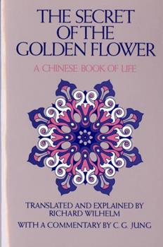 The Secret of the Golden Flower: A Chinese Book of Life 0156799804 Book Cover