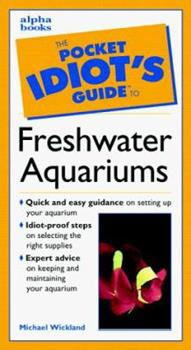 The Pocket Idiot's Guide to Freshwater Aquariums - Book  of the Pocket Idiot's Guide