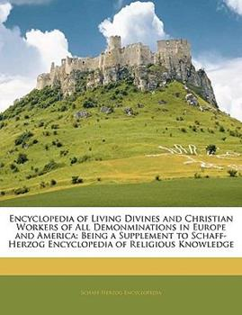 Paperback Encyclopedia of Living Divines and Christian Workers of All Demonminations in Europe and Americ : Being a Supplement to Schaff-Herzog Encyclopedia Of Book