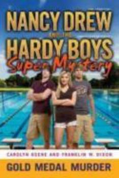 Gold Medal Murder - Book #4 of the Nancy Drew: Girl Detective and the Hardy Boys: Undercover Brothers Super Mystery
