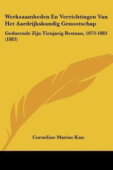 Paperback Werkzaamheden en Verrichtingen Van Het Aardrijkskundig Genootschap : Gedurende Zijn Tienjarig Bestaan, 1873-1883 (1883) Book