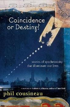 Coincidence or Destiny?: Stories of Synchronicity That Illuminate Our Lives 157324824X Book Cover