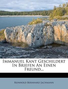 Paperback Immanuel Kant Geschildert in Briefen an Einen Freund Book