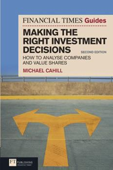 The Financial Times Guide to Making the Right Investment Decisions: How to Analyse Companies and Value Shares 0273729845 Book Cover