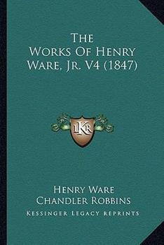 Paperback The Works of Henry Ware, JR. V4 (1847) Book