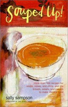 Souped Up: More Than 100 Recipes for Soups, Stews, and Chilis, and the Breads, Salads, and Sweets to Make Them a Meal 074322597X Book Cover