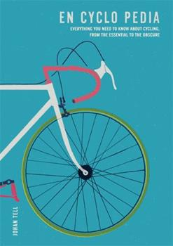 Paperback En Cyclo Pedia: Everything You Need to Know about Cycling, from the Essential to the Obscure Book