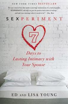Paperback Sexperiment: 7 Days to Lasting Intimacy with Your Spouse Book