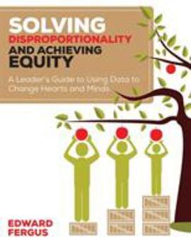 Paperback Solving Disproportionality and Achieving Equity: A Leader′s Guide to Using Data to Change Hearts and Minds Book