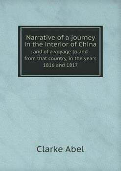 Paperback Narrative of a Journey in the Interior of China and of a Voyage to and from That Country, in the Years 1816 And 1817 Book
