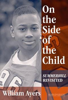On the Side of the Child: Summerhill Revisited (Between Teacher and Text, 2) 0807743992 Book Cover
