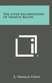 Hardcover The Later Incarnations of Francis Bacon Book