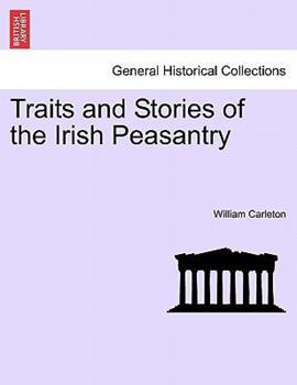 Traits and Stories of the Irish Peasantry (Irish Heritage Series) 1445508494 Book Cover