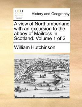 Paperback A View of Northumberland with an Excursion to the Abbey of Mailross in Scotland Book