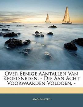 Paperback Over Eenige Aantallen Van Kegelsneden, - Die Aan Acht Voorwaarden Voldoen - Book