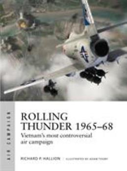Rolling Thunder 1965-68: Vietnam's Most Controversial Air Campaign - Book #3 of the Osprey Air Campaign