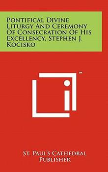 Hardcover Pontifical Divine Liturgy and Ceremony of Consecration of His Excellency, Stephen J Kocisko Book