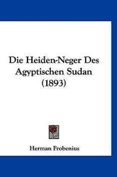 Hardcover Die Heiden-Neger des Agyptischen Sudan Book