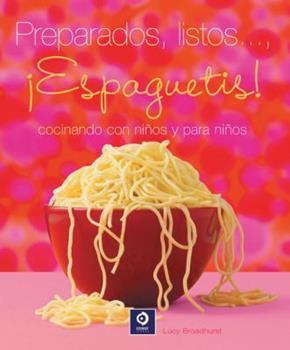 Preparados, listos . . . , Espaguetis!: Cocinando con ninos y para ninos. (Sabores Siglo XXI) 8497940830 Book Cover