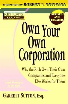 Own Your Own Corporation: Why the Rich Own Their Own Companies and Everyone Else Works for Them (Rich Dad's Advisors (Paperback)) 0446678619 Book Cover