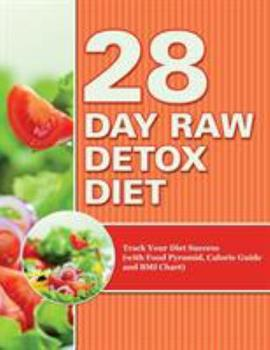 Paperback 28 Day Raw Detox Diet: Track Your Diet Success (with Food Pyramid, Calorie Guide and BMI Chart) Book